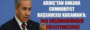 Arınç'tan Ankara Cumhuriyet Başsavcısı Kocaman'a: Her düşündüğünüzü söyleyemezsiniz