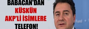 Babacan'dan küskün AKP'li isimlere telefon!