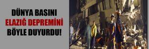 Dünya basını Elazığ depremini böyle duyurdu!