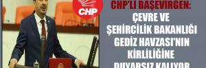 CHP'li Başevirgen: Çevre ve Şehircilik Bakanlığı Gediz Havzası'nın kirliliğine duyarsız kalıyor