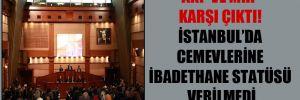AKP ve MHP karşı çıktı! İstanbul'da cemevlerine ibadethane statüsü verilmedi