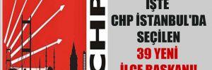 İşte CHP İstanbul'da seçilen 39 yeni ilçe başkanı!