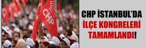 CHP İstanbul'da ilçe kongreleri tamamlandı!