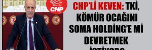 CHP'li Keven: TKİ, kömür ocağını Soma Holding'e mi devretmek istiyor?