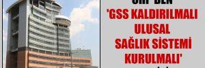 CHP'den 'GSS kaldırılmalı ulusal sağlık sistemi kurulmalı' teklifi!
