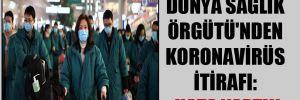 Dünya Sağlık Örgütü'nden koronavirüs itirafı: Hata yaptık