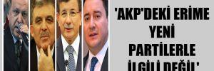 'AKP'deki erime yeni partilerle ilgili değil'