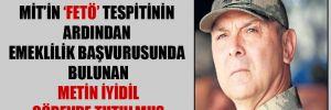 MİT'in 'FETÖ' tespitinin ardından emeklilik başvurusunda bulunan Metin İyidil görevde tutulmuş