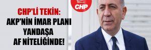 CHP'li Tekin: AKP'nin imar planı yandaşa af niteliğinde!
