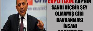 CHP'li Tekin: AKP'nin sanki hiçbir şey olmamış gibi davranması insanı çıldırtıyor