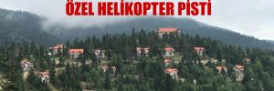 Devlet parasıyla AKP'linin oteline özel helikopter pisti