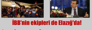 İBB'nin ekipleri de Elazığ'da!