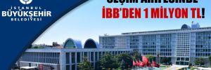 Seçim arifesinde İBB'den 1 milyon TL!