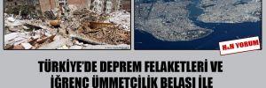 Türkiye'de deprem felaketleri ve iğrenç ümmetçilik belası ile Kanal İstanbul beyinsizliği!
