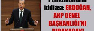 Pelikancıların iddiası: Erdoğan, AKP Genel Başkanlığı'nı bırakacak!