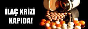İlaç krizi kapıda!