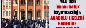 MEB'den 'imam hatip' kayırmacılığı: Anadolu liseleri kaderine terk edildi!