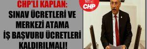 CHP'li Kaplan: Sınav ücretleri ve merkezi atama iş başvuru ücretleri kaldırılmalı!