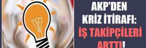AKP'den kriz itirafı: İş takipçileri arttı!