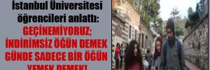 İstanbul Üniversitesi öğrencileri anlattı: Geçinemiyoruz; indirimsiz öğün demek günde sadece bir öğün yemek demek!