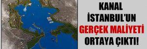 Kanal İstanbul'un gerçek maliyeti ortaya çıktı!