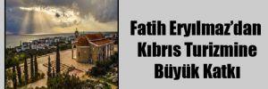 Fatih Eryılmaz'dan Kıbrıs Turizmine Büyük Katkı