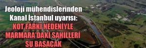 Jeoloji mühendislerinden Kanal İstanbul uyarısı: Kot farkı nedeniyle Marmara'daki sahilleri su basacak