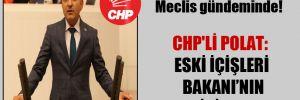 Kamulaştırma kararı Meclis gündeminde! CHP'li Polat: Eski İçişleri Bakanı'nın arazisi var mı?