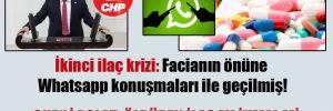 İkinci ilaç krizi: Facianın önüne Whatsapp konuşmaları ile geçilmiş!
