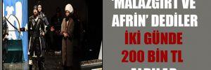 'Malazgirt ve Afrin' dediler iki günde 200 bin TL aldılar