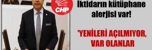 CHP'li Güzelmansur: İktidarın kütüphane alerjisi var! 'Yenileri açılmıyor, var olanlar kapatılıyor'
