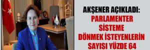 Akşener açıkladı: Parlamenter sisteme dönmek isteyenlerin sayısı yüzde 64