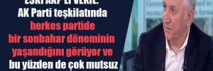 Eski AKP'li vekil: AK Parti teşkilatında herkes partide bir sonbahar döneminin yaşandığını görüyor ve bu yüzden de çok mutsuz
