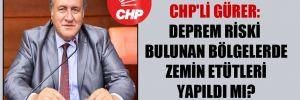 CHP'li Gürer: Deprem riski bulunan bölgelerde zemin etütleri yapıldı mı?