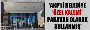 'AKP'li belediye 'özel kalemi' paravan olarak kullanmış'
