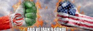 ABD ve İran 9 günde savaşın eşiğine böyle geldi!
