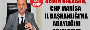 Semih Balaban, CHP Manisa İl Başkanlığı'nı adaylığını açıklıyor!