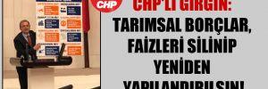 CHP'li Girgin: Tarımsal borçlar, faizleri silinip yeniden yapılandırılsın!
