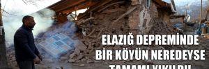 Elazığ depreminde bir köyün neredeyse tamamı yıkıldı!