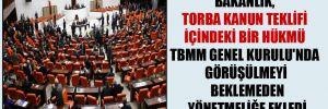 Bakanlık, Torba Kanun Teklifi içindeki bir hükmü TBMM Genel Kurulu'nda görüşülmeyi beklemeden yönetmeliğe ekledi