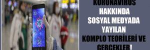 Koronavirüs hakkında sosyal medyada yayılan komplo teorileri ve gerçekler!