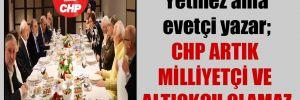 Yetmez ama evetçi yazar; CHP artık milliyetçi ve altıokçu olamaz
