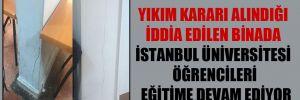 Yıkım kararı alındığı iddia edilen binada İstanbul Üniversitesi öğrencileri eğitime devam ediyor