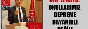 CHP'li Kaya: Okullarımız depreme dayanıklı değil!