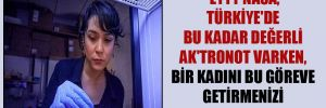 'Eyyy NASA, Türkiye'de bu kadar değerli ak'tronot varken, bir kadını bu göreve getirmenizi kınıyoruz!'