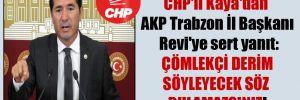 CHP'li Kaya'dan AKP Trabzon İl Başkanı Revi'ye sert yanıt: Çömlekçi derim söyleyecek söz bulamazsınız!