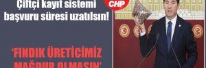 CHP'li Kaya: Çiftçi kayıt sistemi başvuru süresi uzatılsın!