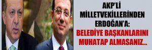 AKP'li milletvekillerinden Erdoğan'a: Belediye başkanlarını muhatap almasanız…