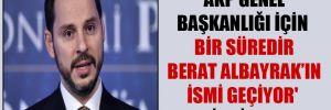 'AKP Genel Başkanlığı için bir süredir Berat Albayrak'ın ismi geçiyor' iddiası!