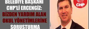 Burdur Belediye Başkanı CHP'li Ercengiz: Bizden yardım alan okul yönetimlerine soruşturma açılıyor